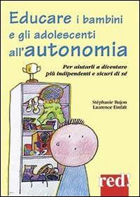Educare i bambini e gli adolescenti all'autonomia / Stéphanie Bujon, Laurence Einfalt