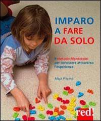 Imparo a fare da solo: il metodo Montessori per conoscere attraverso l'esperienza