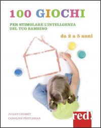 100 giochi per stimolare giorno per giorno l'intelligenza del tuo bambino : da 2 a 5 anni / Julian Chomet, Caroline Fertleman