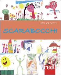 Scarabocchi : [capire il carattere e i sentimenti dei bambini attraverso i loro disegni] / Evi Crotti