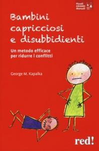 Bambini capricciosi e disubbidienti : [un metodo efficace per ridurre i conflitti] / George M. Kapalka