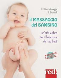 Il massaggio del bambino : [un'arte antica per il benmessere del tuo bebè] / Rahel Rehm-Schweppe, Sabine Grabosch