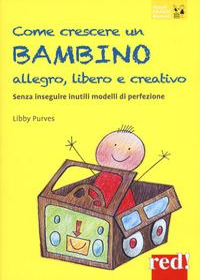 Come crescere un bambino allegro, libero e creativo