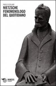 Nietzsche fenomenologo del quotidiano