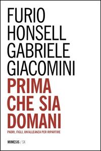 Prima che sia domani : padri, figli, un'alleanza per ripartire / Furio Honsell, Gabriele Giacomini