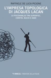L' impresa topologica di Jacques Lacan :  La psicoanalisi tra superfici confini buchi e nodi