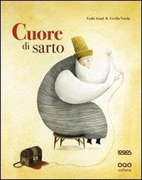 Cuore di sarto / testo di Txabi Arnal ; illustrazioni di Cecilia Varela