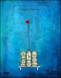 L'aggiustacuori / testo di Arturo Abad ; illustrazioni di Gabriel Pacheco