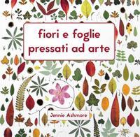 Fiori e foglie pressati ad arte