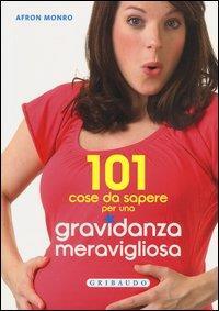 101 cose da sapere per una gravidanza meravigliosa