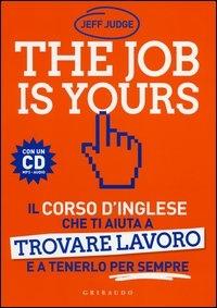 The job is yours : il corso d'inglese che ti aiuta a trovare lavoro e a tenerlo per sempre / Jeff Judge ; [traduzione a cura di Margherita Gerundino e Marco Castrovino]