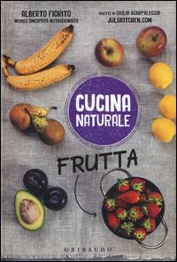 Frutta / Alberto Fiorito ; ricette di Giulia Scarpaleggia