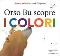 Orso Bu scopre i colori / Karma Wilson ; illustrazioni di Jane Chapman