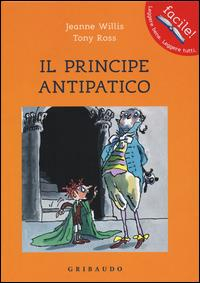Il principe antipatico / Jeanne Willis, Tony Ross