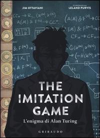 The imitation game : l'enigma di Alan Turing / testi Jim Ottaviani, illustrazioni Leland Purvis