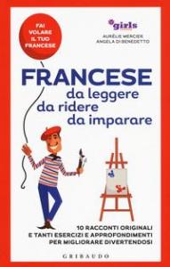 Francese da leggere da ridere da imparare: 10 racconti originali e tanti esercizi e approfondimenti per migliorare divertendosi