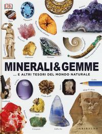 Minerali & gemme :... e altri tesori del mondo naturale