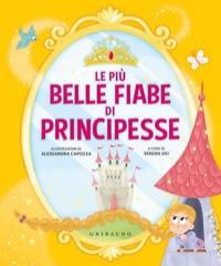 Le più belle fiabe di principesse / illustrazioni di Alessandra Capozza