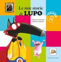Le mie storie di Lupo / testi Orianne Lallemand ; illustrazioni Eléonore Thuillier. Volume 2