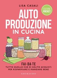 Autoproduzione in cucina :  Fai da te tutto quello che di solito acquisti per risparmiare e mangiare bene :  Ediz :  a colori