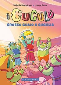 Grosso guaio a Gugùlia