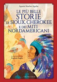 Le più belle storie di Sioux, Cherokee e dei miti nordamericani