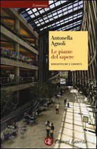 Le piazze del sapere : biblioteche e libertà / Antonella Agnoli