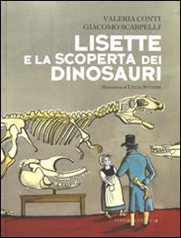 Lisette e la scoperta dei dinosauri / Valeria Conti, Giacomo Scarpelli ; illustrazioni di Lucia Scuderi