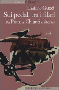 Sui pedali tra i filari : da Prato al Chianti e ritorno / Emiliano Gucci