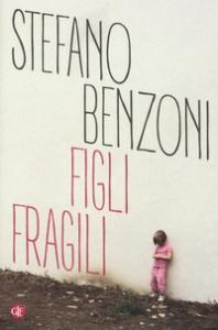 Figli fragili / Stefano Benzoni