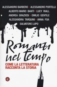 Romanzi nel tempo : come la letteratura racconta la storia / Alessandro Barbero ... [et al.] ; con una premessa di Paolo Di Paolo