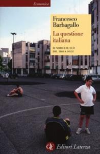 La questione italiana : il Nord e il Sud dal 1860 a oggi / Francesco Barbagallo