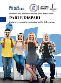 Pari e dispari : italiano L2 per adulti in classi ad abilità differenziate / Alessandro Borri... [et al.]. B1