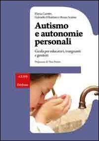 Autismo e autonomie personali : guida per educatori, insegnanti e genitori / Flavia Caretto, Gabriella Dibattista e Bruna Scalese ; prefazione di Theo Peeters