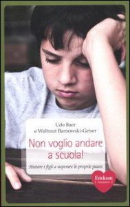 Non voglio andare a scuola! : aiutare i figli a superare le proprie paure / Udo Baer e Waltraut Barnowski-Geiser