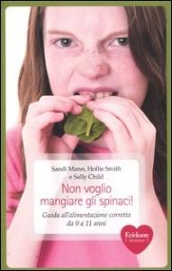 Non voglio mangiare gli spinaci! : guida all'alimentazione corretta per bambini da 0 a 11 anni / Sandi Mann, Hollie Smith e Sally Child