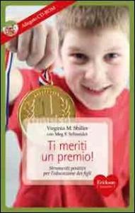Ti meriti un premio! : strumenti positivi per l'educazione dei figli / Virginia M. Shiller con Meg F. Schneider