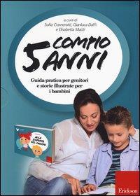 Compio 5 anni : guida pratica per genitori e storie illustrate per i bambini / a cura di Sofia Cramerotti, Gianluca Daffi e Elisabetta Maùti