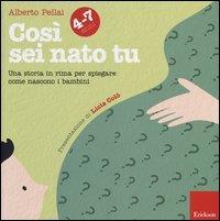 Così sei nato tu : una storia in rima per spiegare come nascono i bambini : 4-7 anni / Alberto Pellai ; presentazione di Licia Colò