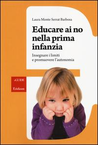 Educare ai no nella prima infanzia : insegnare i limiti e promuovere l'autonomia / Laura Monte Serrat Barbosa