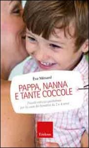Pappa, nanna e tante coccole : piccole astuzie quotidiane per la cura dei bambini da 2 a 4 anni / Ève Ménard