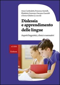 Dislessia e apprendimento delle lingue : aspetti linguistici, clinici e normativi / a cura di Anna Cardinaletti... [e altri]
