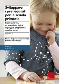 Sviluppare i prerequisiti per la scuola primaria. 2: Nuovi giochi e attività su attenzione, logica, linguaggio, pregrafismo, precalcolo e orientamento spazio-temporale