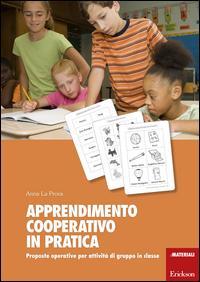 Apprendimento cooperativo in pratica : proposte operative per attività di gruppo in classe / Anna La Prova