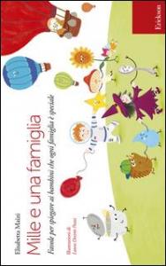 Mille e una famiglia : favole per spiegare ai bambini che ogni famiglia è speciale / Elisabetta Maùti ; illustrazioni di Laura Desirée Pozzi