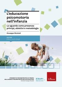 L'educazione psicomotoria nell'infanzia : lo sguardo come presenza: principi, obiettivi e metodologia / Giuseppe Nicolodi