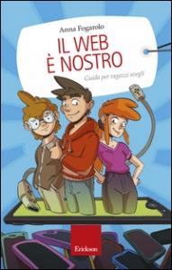 Il web è nostro : guida per ragazzi svegli / Anna Fogarolo