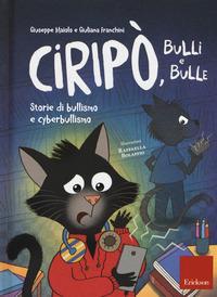 Ciripò, bulli e bulle : storie di bullismo e cyberbullismo / Giuseppe Maiolo e Giuliana Franchini