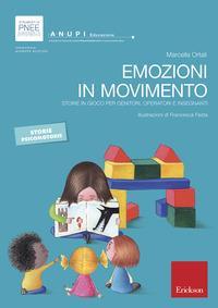 Emozioni in movimento : storie in gioco per genitori, operatori e insegnanti / Marcella Ortali ; illustrazioni di Francesca Festa