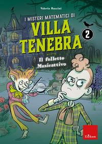 I misteri matematici di villa Tenebra. Vol. 2: Il folletto Musicattivo
